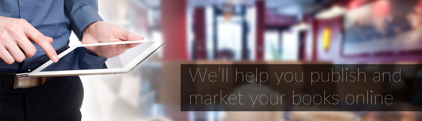 We'll help you publish and market your books online